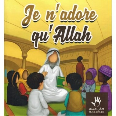 Je n'adore qu'Allah - MUSLIMKID